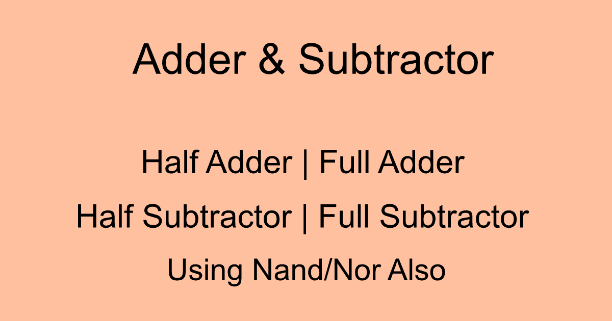 Adder & Subtractor ( Half Adder | Full Adder & Half Subtractor | Full Subtractor )