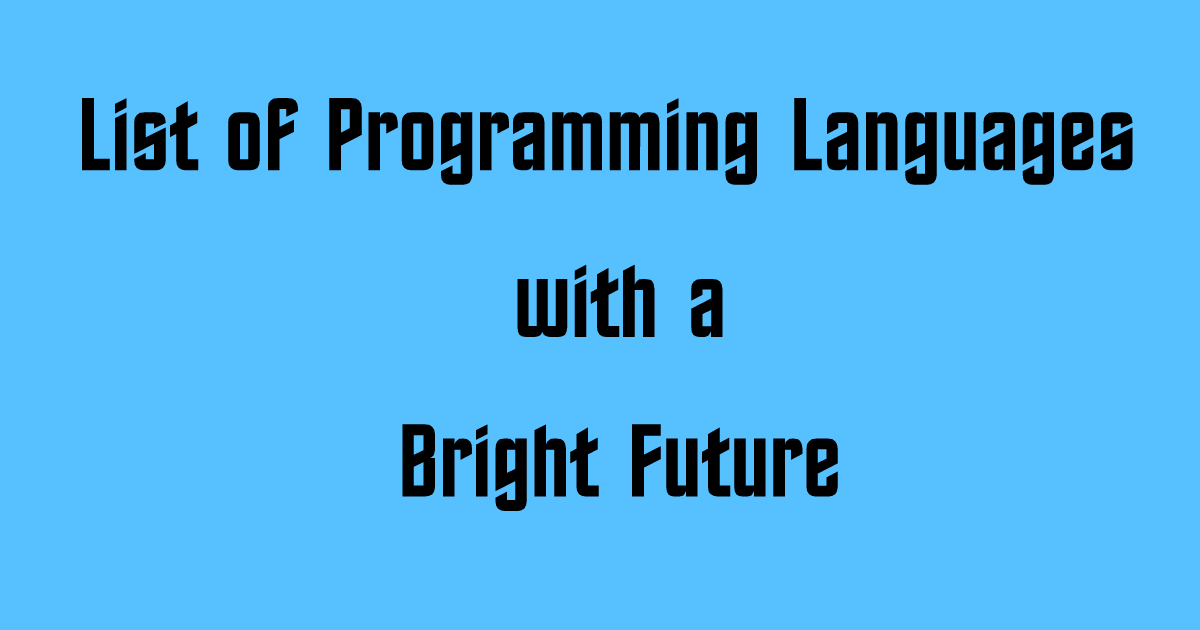 List of Programming Languages with a Bright Future.
