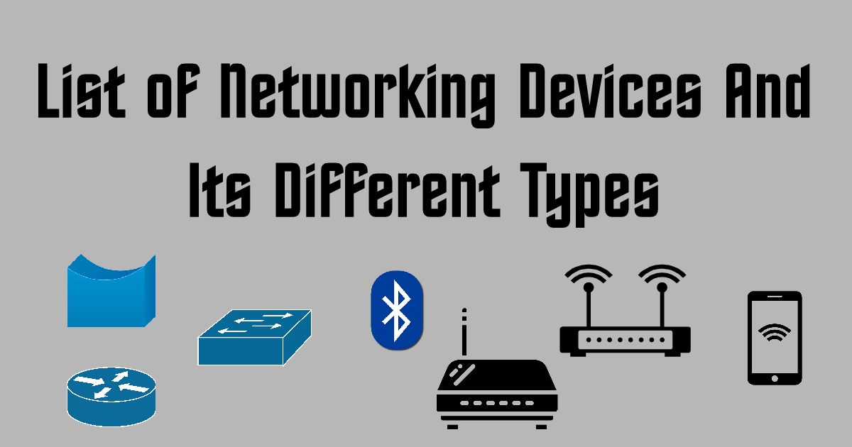 List of Networking Devices And Its Different Types