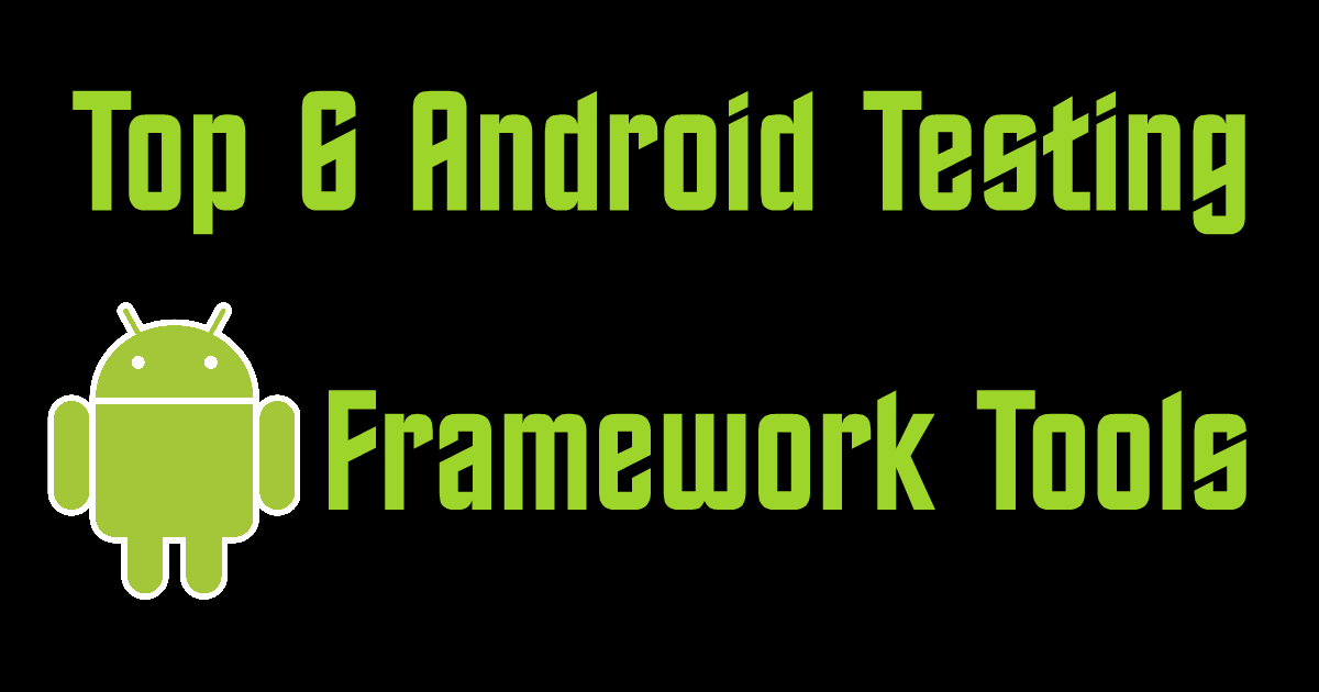 Top 6 Android Testing Framework Tools