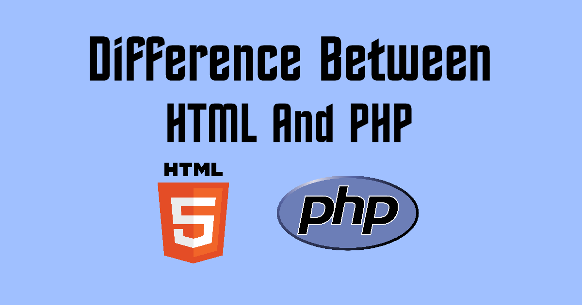Difference Between HTML & PHP