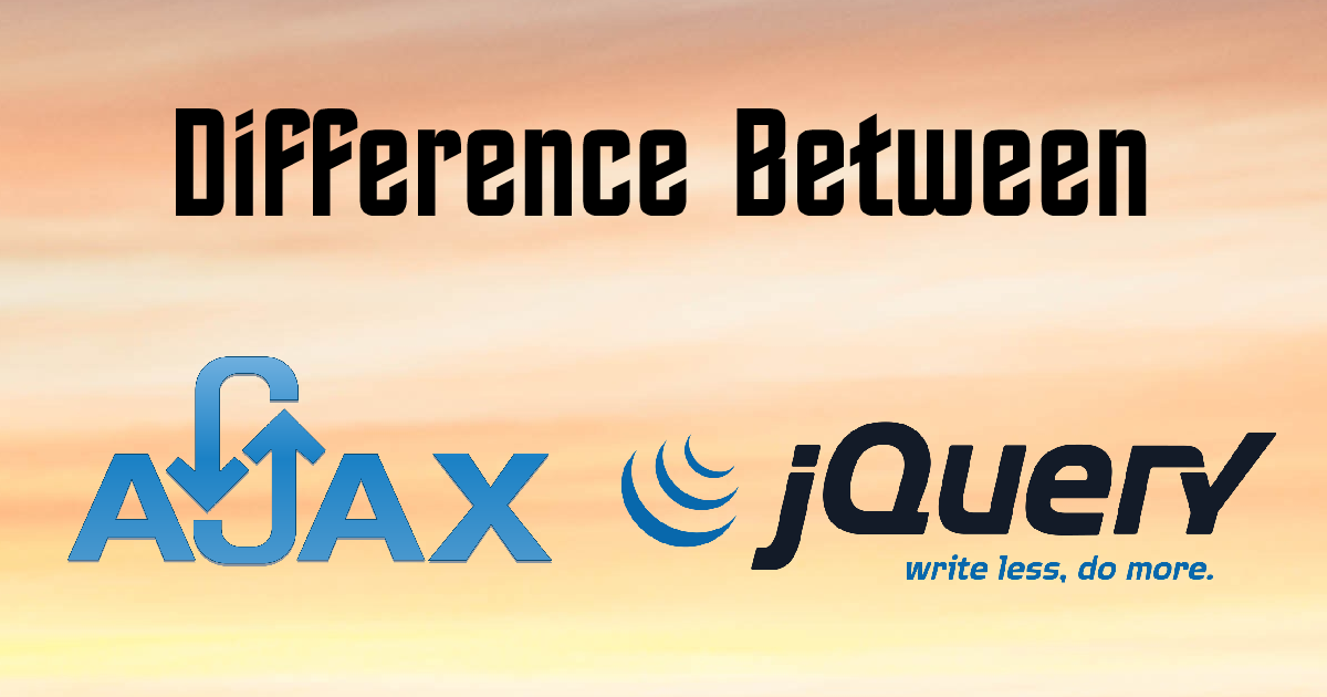 Difference Between AJAX & JQuery