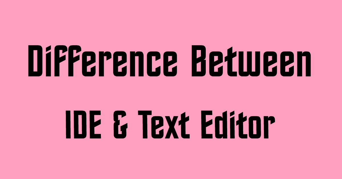 IDE and Text Editor