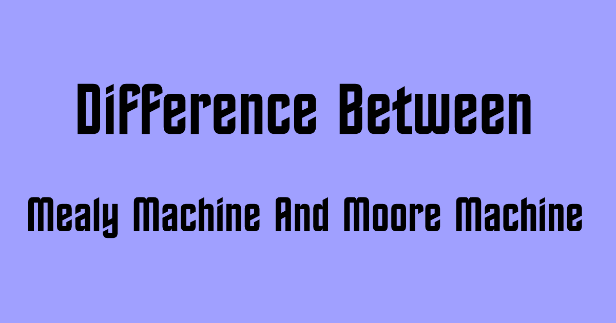Mealy Machine And Moore Machine